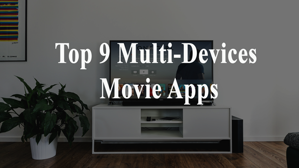 Top 9 Multi-Devices Movie Apps