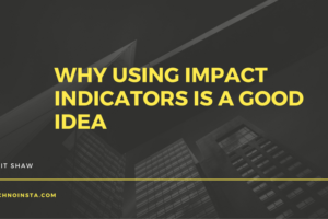 Why Using Impact Indicators is a Good Idea