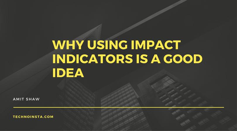 Why Using Impact Indicators is a Good Idea