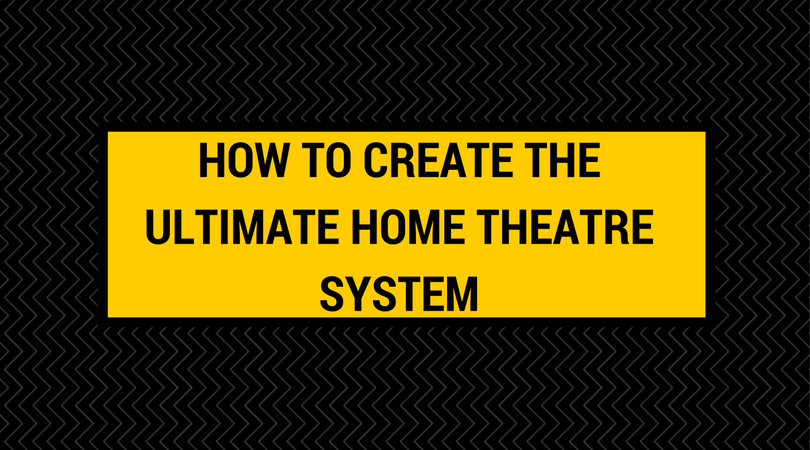 How To Create A Home Theater System 28 Images Best 7 1
